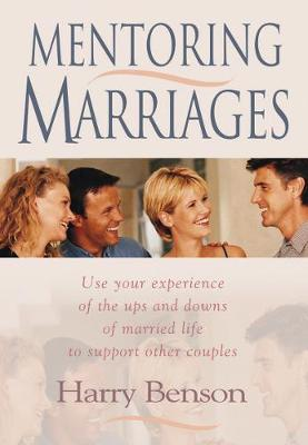 Mentoring Marriages: Use your experience of the ups and downs of married life to support other couples (Paperback)