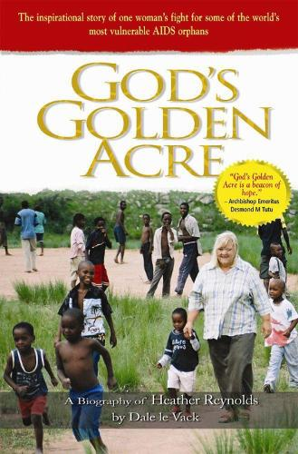 God's Golden Acre: The inspirational story of one woman's fight for some of the world's most vulnerable AIDS orphans (Paperback)