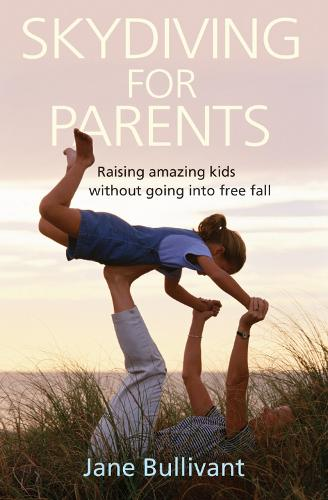Skydiving for Parents: Raising amazing kids without going into free fall (Paperback)