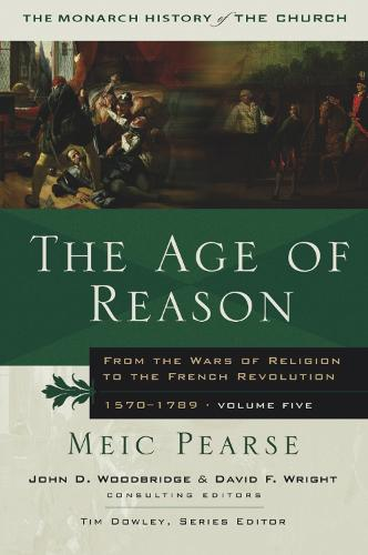 The Age of Reason: From the Wars of Religion to the French Revolution, 1570-1789 - Monarch History of the Church (Paperback)