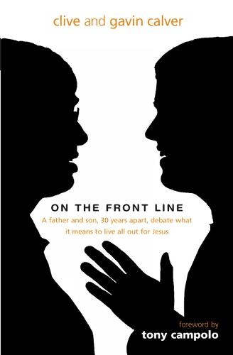 On the Front Line: A father and son, 30 years apart, debate what it means to live all out for Jesus (Paperback)
