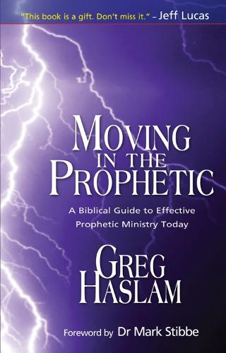 Moving in the Prophetic: A Biblical Guide to Effective Prophetic Ministry Today (Paperback)