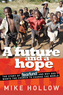 A Future and a Hope: The Story of Tearfund, and Why God Wants the Church to Change the World (Paperback)