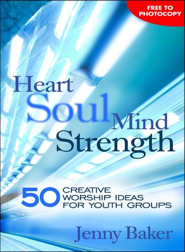 Heart Soul Mind Strength: 50 creative worship ideas for youth groups (Paperback)