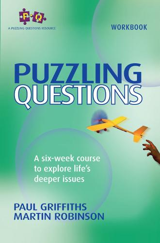 Puzzling Questions, workbook: A six-week course to explore life's deep issues - Puzzling Questions Series