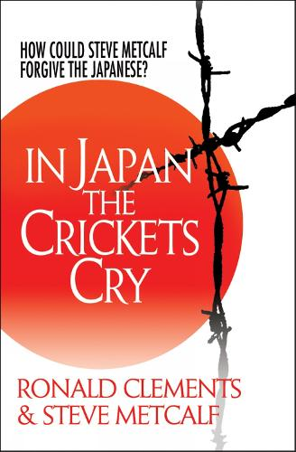 In Japan the Crickets Cry: How could Steve Metcalf forgive the Japanese? (Paperback)