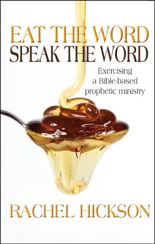 Eat The Word, Speak The Word: Exercising a Bible-based prophetic ministry (Paperback)