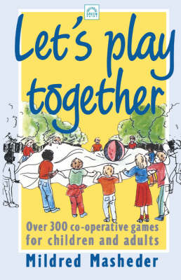 Let's Play Together: Over 300 Co-Operative Games for Children and Adults (Paperback)