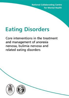 Eating Disorders: Core Interventions in the Treatment and Management of Anorexia Nervosa, Bulimia Nervosa and Related Eating Disorders - NICE Guidelines