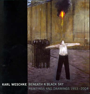 Karl Weschke: Beneath a Black Sky - Paintings and Drawings 1953-2004 (Paperback)