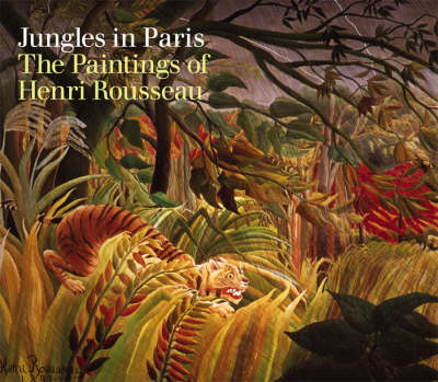 Jungles of Paris: The Paintings of Henri Rousseau (Hardback)