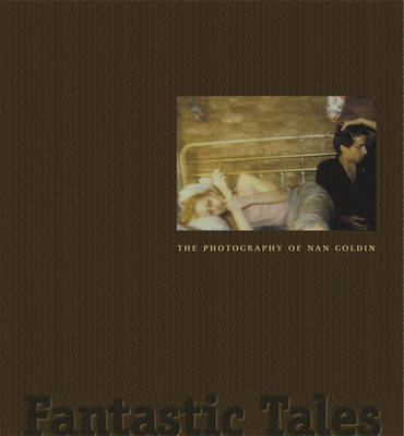 Fantastic Tales: Photography of Nan Goldin (Paperback)