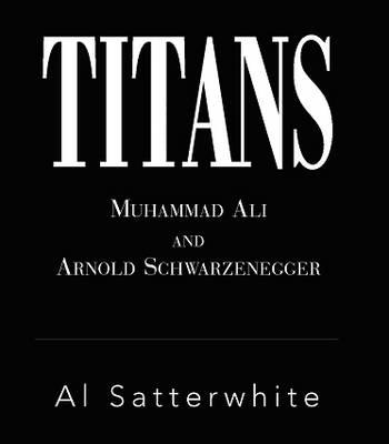 Titans: Muhammad Ali and Arnold Schwarzenegger (Hardback)
