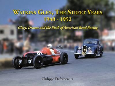 Watkins Glenn, The Street Years: 1948-1952 Glory, Drama and the Birth of American Road Racing (Hardback)