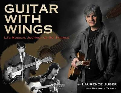 Guitar with Wings: WLJ's Musical Journey on Six Strings (Hardback)
