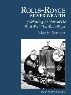 The Rolls-Royce Silver Wraith: Celebrating 70 Years of the First Post-War Rolls-Royce (Hardback)