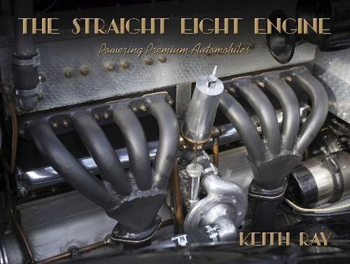 The Straight Eight Engine: Powering the Premium Automobiles of the Twenties and Thirties (Hardback)