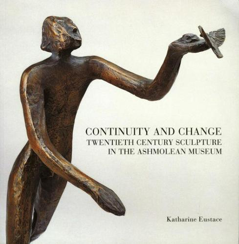 Continuity and Change: Twentieth Century Sculpture in the Ashmolean Museum (Paperback)