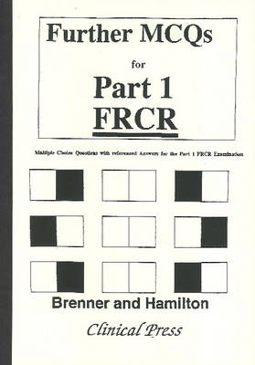 Further MCQs for Part 1 FRCR: Multiple Choice Questions with Referenced Answers for Part 1 FRCR Examination (Hardback)
