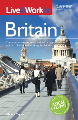 Live and Work in Britain: The Most Accurate, Practical and Comprehensive Guide to Living and Working in Britain - Live & Work (Paperback)