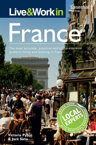 Live & Work in France: The most accurate, practical and comprehensive guide to living and working in France - Live & Work (Paperback)
