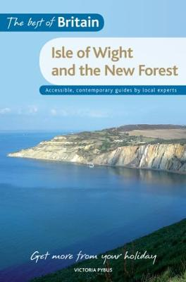 The Best of Britain: The Isle of Wight & The New Forest: Accessible, Contemporary Guides by Local Experts - Best of Britain (Paperback)