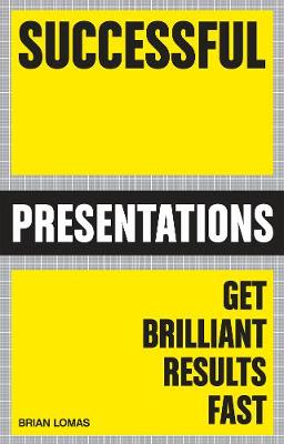 Successful Presentations: Get Brilliant Results Fast (Paperback)