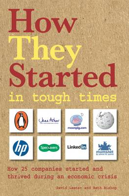 How They Started in Tough Times: How 25 Great Businesses Started During an Economic Downturn and Became Successful (Paperback)