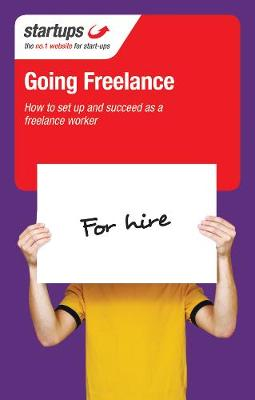 Startups: Going Freelance: How to Set Up and Succeed as a Freelance Worker (Paperback)