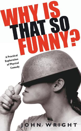 Why Is That So Funny: A Practical Exploration of Physical Comedy (Paperback)