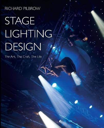 Stage Lighting Design: The Art, The Craft, The Life (Paperback)