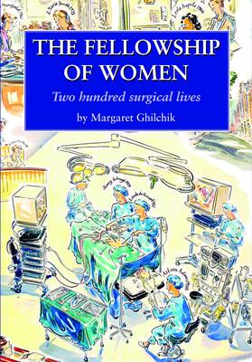 The Fellowship of Women: Two Hundred Surgical Lives (Paperback)
