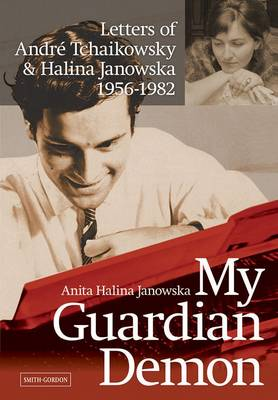 My Guardian Demon: Letters of Andre Tchaikowsky and Halina Janowska 1956-1982 (Paperback)