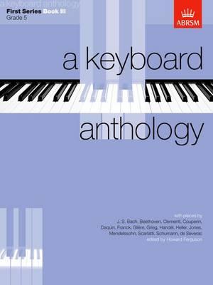A Keyboard Anthology, First Series, Book III - Keyboard Anthologies (ABRSM) (Sheet music)