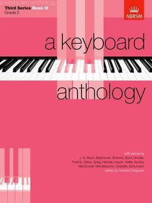 A Keyboard Anthology, Third Series, Book III - Keyboard Anthologies (ABRSM) (Sheet music)
