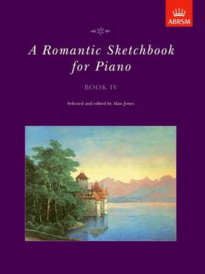 A Romantic Sketchbook for Piano, Book IV - Romantic Sketchbook for Piano (ABRSM) (Sheet music)