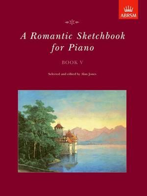 A Romantic Sketchbook for Piano, Book V - Romantic Sketchbook for Piano (ABRSM) (Sheet music)