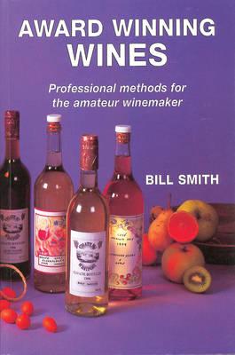 Award Winning Wines: Professional Methods for the Amateur Winemaker (Paperback)