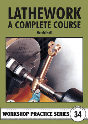 Lathework: A Complete Course - Workshop Practice No. 34 (Paperback)