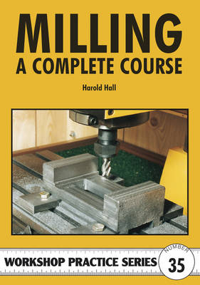 Milling: A Complete Course - Workshop Practice No. 35 (Paperback)
