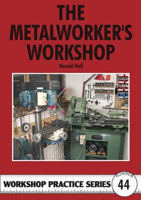 The Metalworker's Workshop - Workshop Practice No. 44 (Paperback)