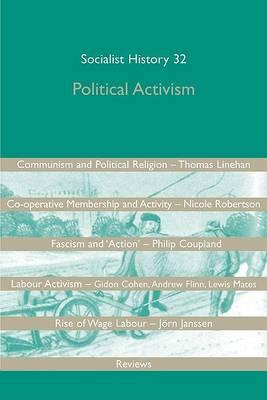 Political Activism: Socialist History 32 - Socialist History Journal (Paperback)