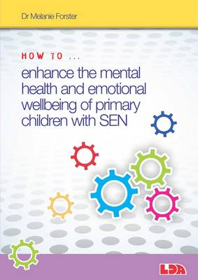 How to Enhance the Mental Health and Emotional Wellbeing of Primary Children with SEN - How to... (Paperback)