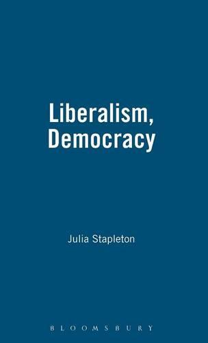Liberalism, Democracy and the State in Britain: Five Essays, 1862-91 - Primary Sources in Political Thought S. No. 1 (Hardback)