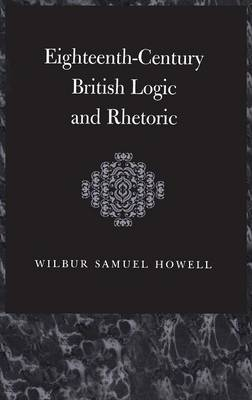Eighteenth-Century British Logic and Rhetoric - The Thoemmes Library of British Philosophy 32 (Hardback)