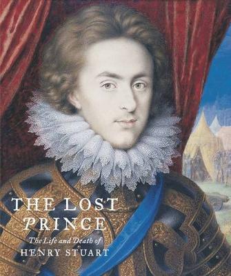 The Lost Prince: The Life & Death of Henry Stuart (Hardback)