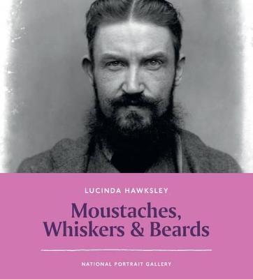 Moustaches, Whiskers & Beards - NPG Short Histories (Paperback)