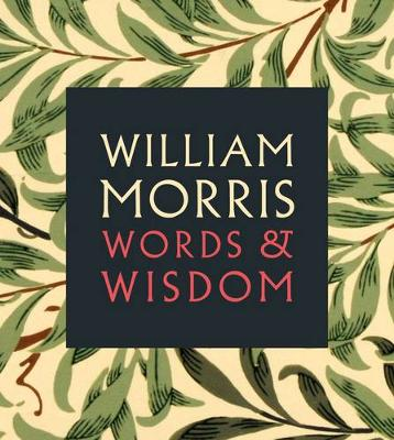 William Morris: Words & Wisdom (Paperback)