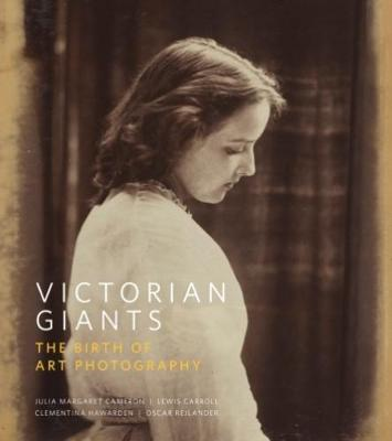 Victorian Giants: The Birth of Art Photography (Hardback)
