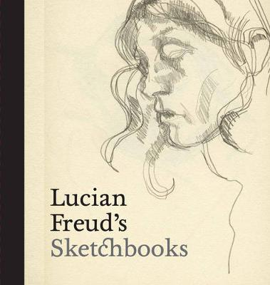 Lucian Freud's Sketchbooks (Hardback)